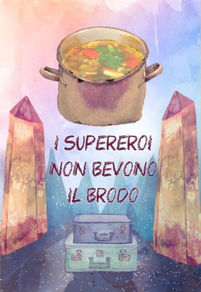 I supereroi non bevono il brodo Teatro San Teodoro Stagione 2017-2018